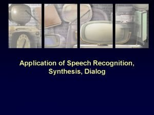 Application of Speech Recognition Synthesis Dialog Speech for