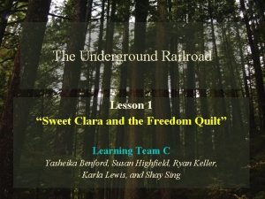 The Underground Railroad Lesson 1 Sweet Clara and