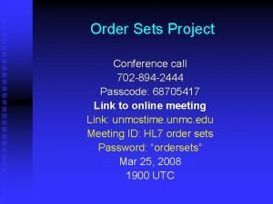 Order Sets Project Conference call 702 894 2444