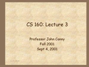 CS 160 Lecture 3 Professor John Canny Fall