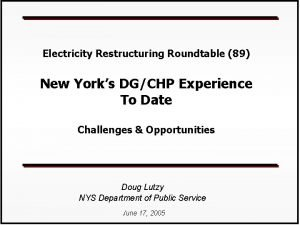 Electricity Restructuring Roundtable 89 New Yorks DGCHP Experience