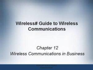Wireless Guide to Wireless Communications Chapter 12 Wireless