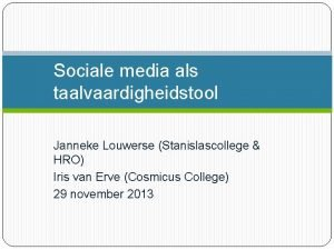 Sociale media als taalvaardigheidstool Janneke Louwerse Stanislascollege HRO