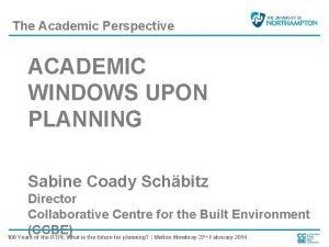 The Academic Perspective ACADEMIC WINDOWS UPON PLANNING Sabine