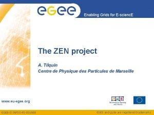 Enabling Grids for Escienc E The ZEN project