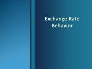 Exchange Rate Behavior Topics Covered Exchange Rate Regimes
