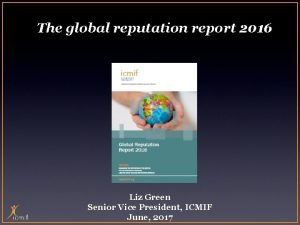 The global reputation report 2016 Liz Green Senior