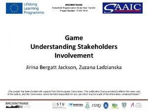 Game Understanding Stakeholders Involvement Jirina Bergatt Jackson Zuzana