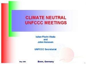 CLIMATE NEUTRAL UNFCCC MEETINGS Iulian Florin Vladu and