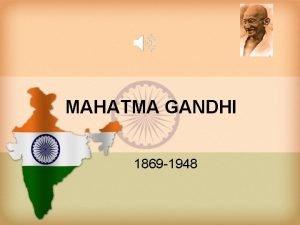 MAHATMA GANDHI 1869 1948 Mohandas Gandhi Mohandas Karamchand