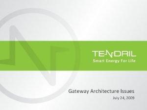 Gateway Architecture Issues July 24 2009 Future Gateway