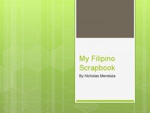 My Filipino Scrapbook By Nicholas Mendoza Akin Pangalan
