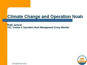 Climate Change and Operation Noah Ruth Jarman CEL