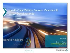 Health Care Reform General Overview Latest Developments July