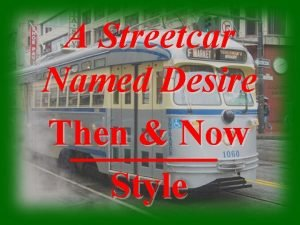 A Streetcar Named Desire Then Now Style Although