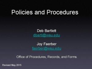 Policies and Procedures Deb Bartlett dbartlwsu edu Joy