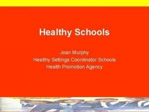Healthy Schools Joan Murphy Healthy Settings Coordinator Schools