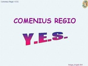 Comenius Regio Y E S COMENIUS REGIO Bologna