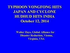 TYPHOON VONGFONG HITS JAPAN AND CYCLONE HUDHUD HITS