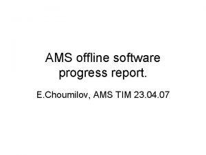 AMS offline software progress report E Choumilov AMS