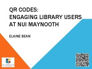 QR CODES ENGAGING LIBRARY USERS AT NUI MAYNOOTH