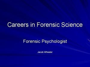 Careers in Forensic Science Forensic Psychologist Jacob Wheeler