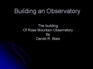 Building an Observatory The building Of Rose Mountain