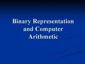 Binary Representation and Computer Arithmetic DECIMAL and BINARY
