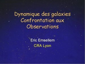 Dynamique des galaxies Confrontation aux Observations Eric Emsellem