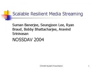 Scalable Resilient Media Streaming Suman Banerjee Seungjoon Lee