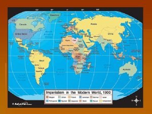 Imperialism The policy in which stronger nations take