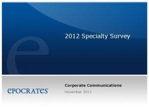 2012 Specialty Survey Corporate Communications November 2012 Survey