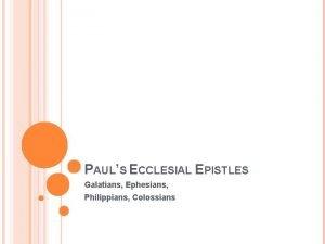 PAULS ECCLESIAL EPISTLES Galatians Ephesians Philippians Colossians PAULS
