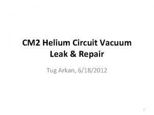 CM 2 Helium Circuit Vacuum Leak Repair Tug
