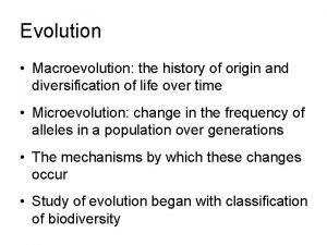 Evolution Macroevolution the history of origin and diversification