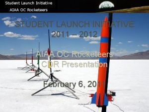 Student Launch Initiative AIAA OC Rocketeers STUDENT LAUNCH