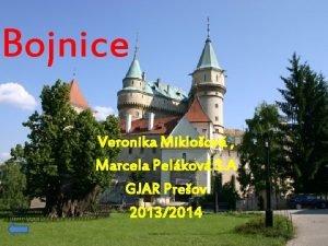 Bojnice Veronika Mikloov Marcela Pelkov 3 A GJAR