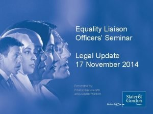 Equality Liaison Officers Seminar Legal Update 17 November