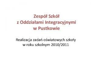 Zesp Szk z Oddziaami Integracyjnymi w Pustkowie Realizacja
