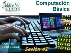Computacin Bsica COSC 1317 Daniel E Lopez Sesin