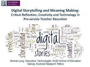 Digital Storytelling and Meaning Making Critical Reflection Creativity