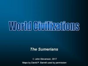 The Sumerians John Stevenson 2017 Maps by David