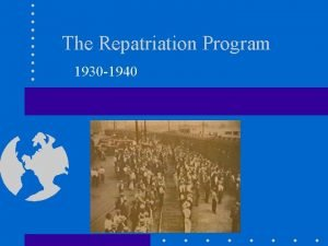The Repatriation Program 1930 1940 Repatriation 1930 s