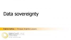 Data sovereignty Patrick Sefton Principal Brightline Lawyers Data