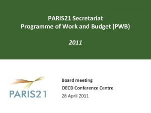 PARIS 21 Secretariat Programme of Work and Budget