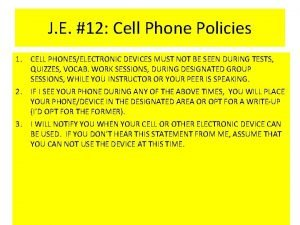 J E 12 Cell Phone Policies 1 CELL