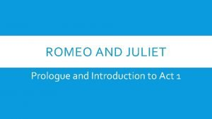 ROMEO AND JULIET Prologue and Introduction to Act