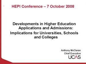 HEPI Conference 7 October 2008 Developments in Higher