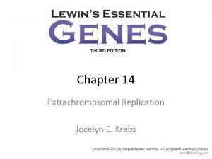 Chapter 14 Extrachromosomal Replication Jocelyn E Krebs Figure