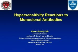 Hypersensitivity Reactions to Monoclonal Antibodies Aleena Banerji MD